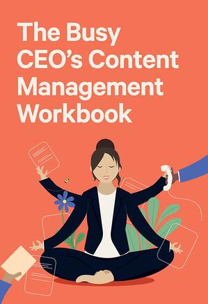 The Busy CEO's Content Management Workbook